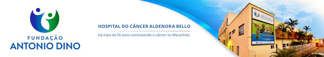Fundação Antonio Dino e Hospital do Cancer Aldenora Bello